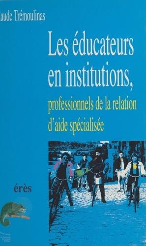 Les éducateurs en institutions, professionnels de la relation d'aide spécialisée