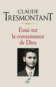 Claude Tresmontant - Essai sur la connaissance de Dieu.