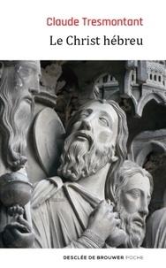 Téléchargements de livres audio gratuits pour ipod nano Le Christ hébreu  - La langue et l'âge des Evangiles (Litterature Francaise) par Claude Tresmontant FB2 ePub CHM 9782220075914