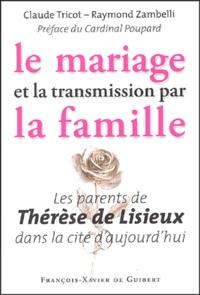 Claude Tricot et Raymond Zambelli - Le mariage et la transmission par la famille - Les parents de Thérèse de Lisieux dans la cité d'aujourd'hui.