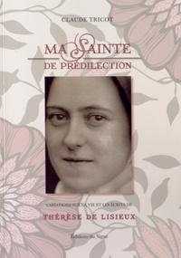 Claude Tricot - Ma sainte de prédilection - Variations sur la vie et les écrits de Thérèse de Lisieux.