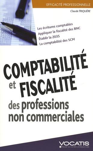 Claude Triquère - Comptabilité et fiscalité des professions non commerciales.