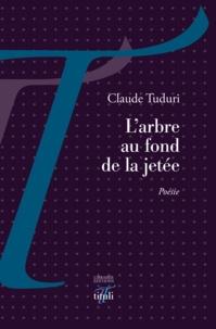 Claude Tuduri - L'arbre au fond de la jetée.