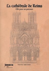 Claude Tuot et Sophie Andrade - La cathédrale de Reims - Clés pour un parcours.