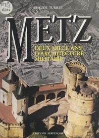Claude Turrel et Ricardo Bofill - Metz - Deux mille ans d'architecture militaire.
