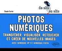 Claude Turrier - Photos numériques - Transférer, visualiser, retoucher et créer de nouvelles images avec Windows XP et Windows Vista.