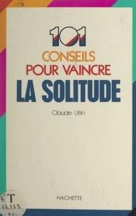 Claude Ullin et Josette Lyon - 101 conseils pour vaincre la solitude.