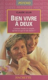 Claude Ullin - Bien vivre à deux - L'amour fonde le couple, qu'est-ce qui le fait durer ?.