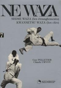 Claude Urvoy et Guy Pelletier - Ne waza - Tome 7, Shime waza (les étranglements) Kwansetsu waza (les clés).