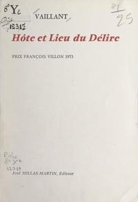 Claude Vaillant - Hôte et lieu du délire.
