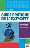 Claude Valle - Guide pratique de l'export - Pour réussir le développement international de votre entreprise.
