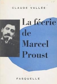 Claude Vallée - La féerie de Marcel Proust.
