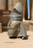 Claude Vandersleyen - Ecrits sur l'art egyptien : textes choisis 1973-2011.