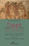 Claude Vandersleyen - Egypt in the Time of Moses - The Invasion of Foreign Nomads : Keftiu, Hebrews, Philistines, etc - The Exodus - The Egyptian Pharaohs Back on the Stage.