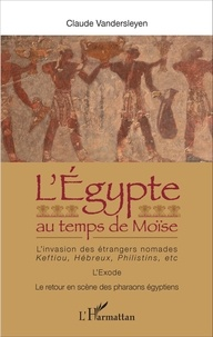 LEgypte au temps de Moïse - Linvasion des étrangers nomades : Keftiou, Hébreux, Philistins, etc - LExode - Le retour en scène des pharaons égyptiens.pdf