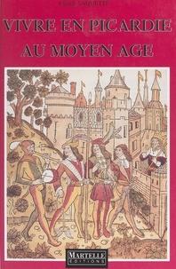 Claude Vaquette - Vivre en Picardie au Moyen âge.