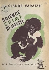 Claude Varaize - Science... Crime... Humanité.