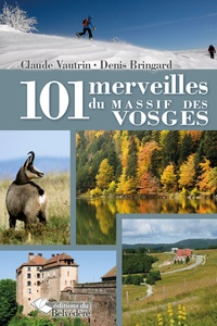 Claude Vautrin et Denis Bringard - 101 merveilles du massif des Vosges.