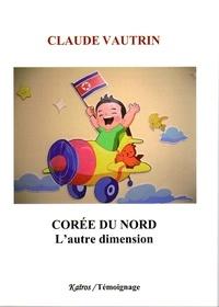 Claude Vautrin - Corée du nord, l'autre dimension.
