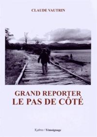 Claude Vautrin - Grand reporter : le pas de côté.