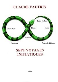 Claude Vautrin - Sept voyages initiatiques.