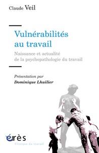 Claude Veil - Vulnérabilités au travail - Naissance et actualité de la psychopathologie du travail.