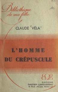 Claude Vela - L'homme du crépuscule.