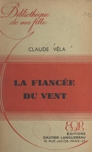 Claude Vela - La fiancée du vent.