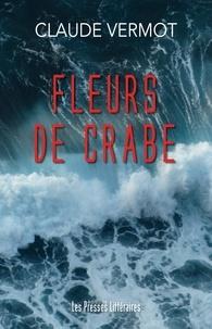 Claude Vermot - Fleurs de crabe.