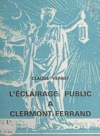 Claude Vernet et Roger Sève - Contribution à l'histoire de l'éclairage public à Clermont-Ferrand : de la chandelle au sodium H.P..