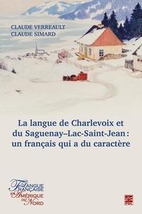 Claude Verreault - LA LANGUE DE CHARLEVOIX ET DU SAGUENAY–LAC-SAINT-JEAN : UN FRANÇAIS QUI A DU CARACTÈRE.