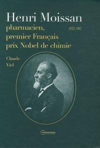 Claude Viel - Henri Moissan, pharmacien, premier Français prix Nobel de chimie - 1852-1907.