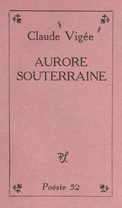 Claude Vigée - Aurore souterraine.