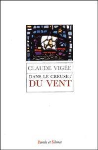 Claude Vigée - Dans le creuset du vent - Essais, poésie, entretiens.