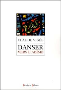 Claude Vigée - Danser vers l'abîme - Ou la spirale de l'extase.