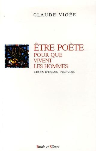 Claude Vigée - Etre poète pour que vivent les hommes - Choix d'essais, 1950-2005.