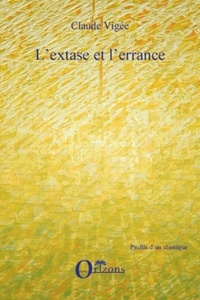 Claude Vigée - L'extase et l'errance.