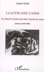 Claude Vigée - La lutte avec l'ange - Un chant de sombre joie dans l'agonie du temps (poèmes 1939-1949).