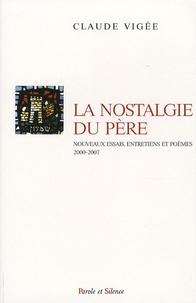 Claude Vigée - La nostalgie du père - Nouveaux essais, entretiens et poèmes (2000-2007).