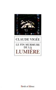 Claude Vigée - Le fin murmure de la lumière - (Entretiens, essais nouveaux, 2006-2008).