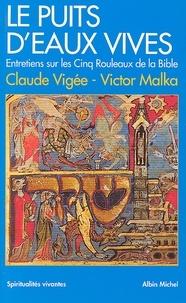 Claude Vigée et Claude Vigée - Le Puits d'eaux vives - Entretiens sur les cinq rouleaux de la Bible.
