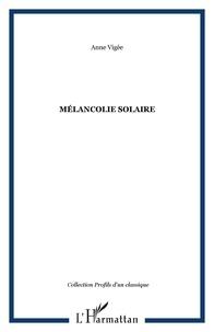 Claude Vigée - Mélancolie solaire - Nouveaux essais, cahiers, entretiens inédits, poèmes (2006-2008).