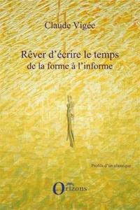 Claude Vigée - Rêver d'écrire le temps, de la forme à l'informe.