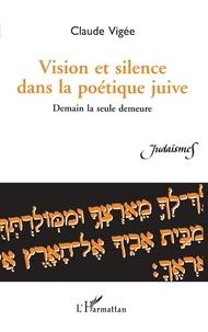Claude Vigée - Vision et silence dans la poétique juive - Demain la seule demeure.