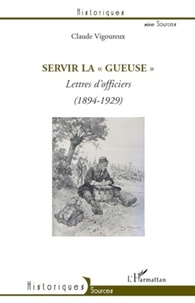 Claude Vigoureux - Servir la gueuse - Lettres d'officiers  (1894-1929).