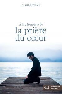 Claude Vilain - À la découverte de la prière du coeur.