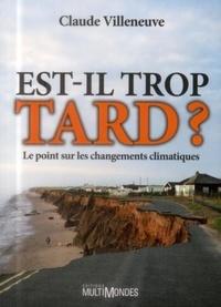 Claude Villeneuve - Est-il trop tard ? - Le point sur les changements climatiques.