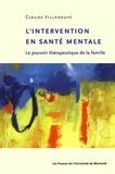 Claude Villeneuve - L'intervention en santé mentale - Le pouvoir thérapeutique de la famille.
