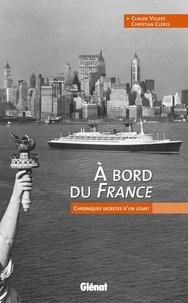 Claude Villers et Christian Clères - A bord du France - Chroniques secrètes d'un géant.