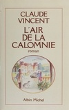 Claude Vincent - L'Air de la calomnie.